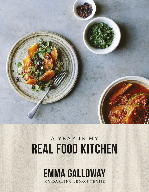 A Year In My Real Food Kitchen Emma Galloway